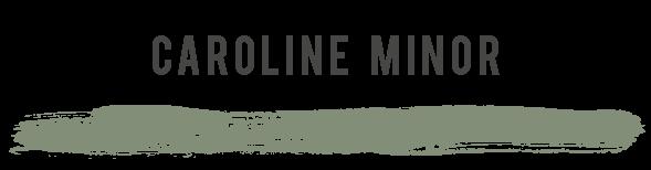 CAROLINE MINOR